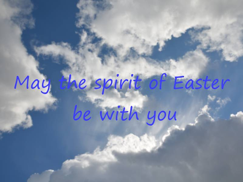 May the spirit of Easter be with you